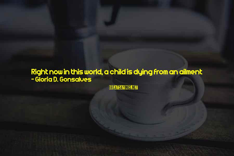 Heavy Rainfall Sayings By Gloria D. Gonsalves: Right now in this world, a child is dying from an ailment because its family