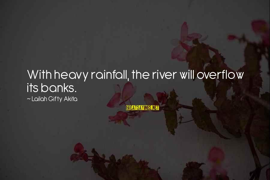 Heavy Rainfall Sayings By Lailah Gifty Akita: With heavy rainfall, the river will overflow its banks.