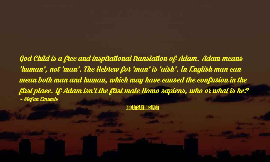 Hebrew Translation Sayings By Stefan Emunds: God Child is a free and inspirational translation of Adam. Adam means 'human', not 'man'.