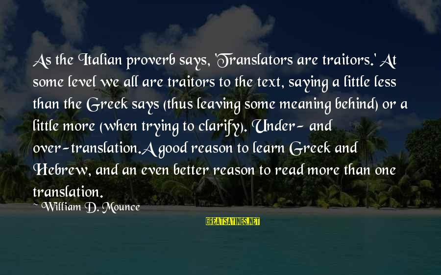 Hebrew Translation Sayings By William D. Mounce: As the Italian proverb says, 'Translators are traitors.' At some level we all are traitors