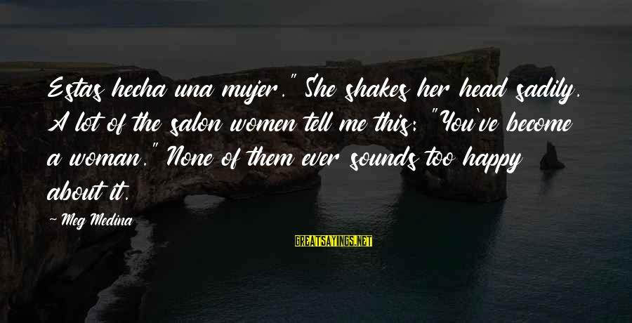 """Hecha Sayings By Meg Medina: Estas hecha una mujer."""" She shakes her head sadily. A lot of the salon women"""