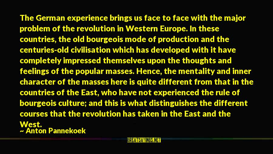 Hegemony Sayings By Anton Pannekoek: The German experience brings us face to face with the major problem of the revolution
