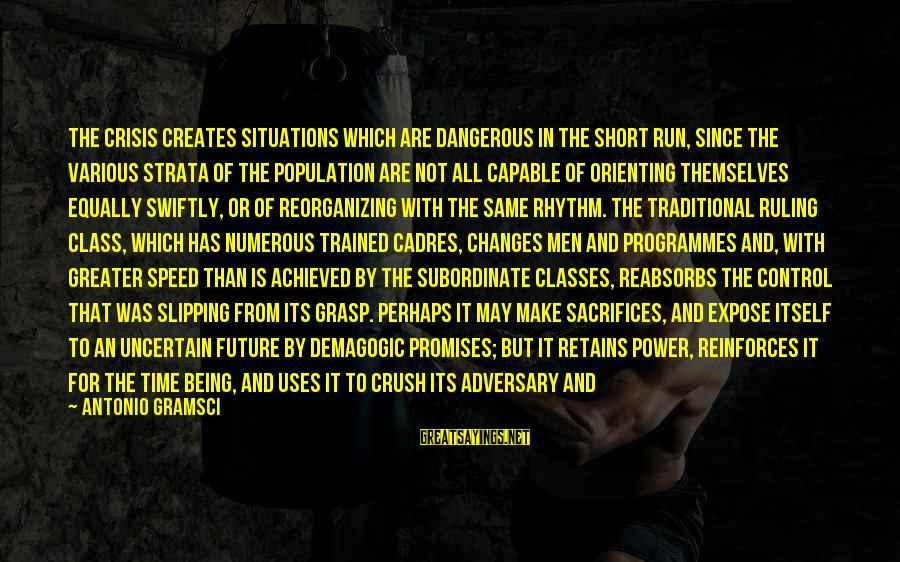 Hegemony Sayings By Antonio Gramsci: The crisis creates situations which are dangerous in the short run, since the various strata