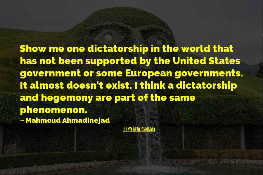 Hegemony Sayings By Mahmoud Ahmadinejad: Show me one dictatorship in the world that has not been supported by the United