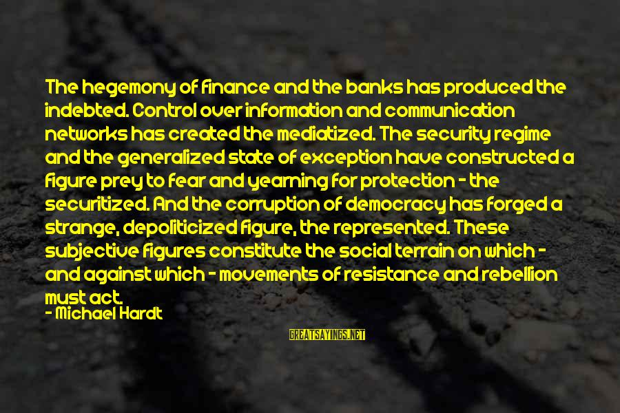 Hegemony Sayings By Michael Hardt: The hegemony of finance and the banks has produced the indebted. Control over information and