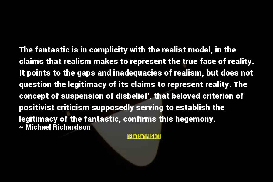Hegemony Sayings By Michael Richardson: The fantastic is in complicity with the realist model, in the claims that realism makes