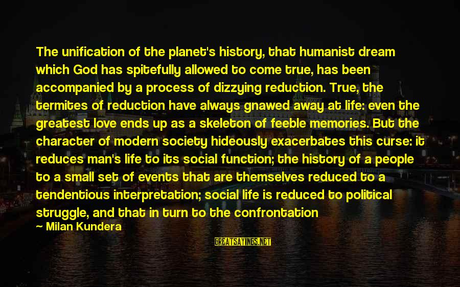 Hegemony Sayings By Milan Kundera: The unification of the planet's history, that humanist dream which God has spitefully allowed to