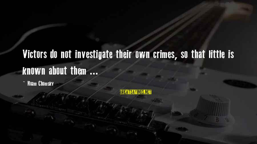 Hegemony Sayings By Noam Chomsky: Victors do not investigate their own crimes, so that little is known about them ...