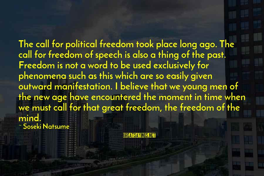 Hegemony Sayings By Soseki Natsume: The call for political freedom took place long ago. The call for freedom of speech