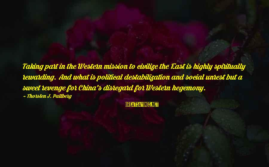 Hegemony Sayings By Thorsten J. Pattberg: Taking part in the Western mission to civilize the East is highly spiritually rewarding. And