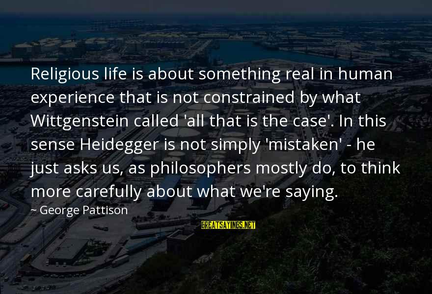 Heidegger Sayings By George Pattison: Religious life is about something real in human experience that is not constrained by what