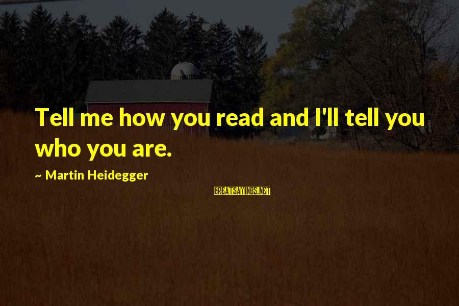 Heidegger Sayings By Martin Heidegger: Tell me how you read and I'll tell you who you are.