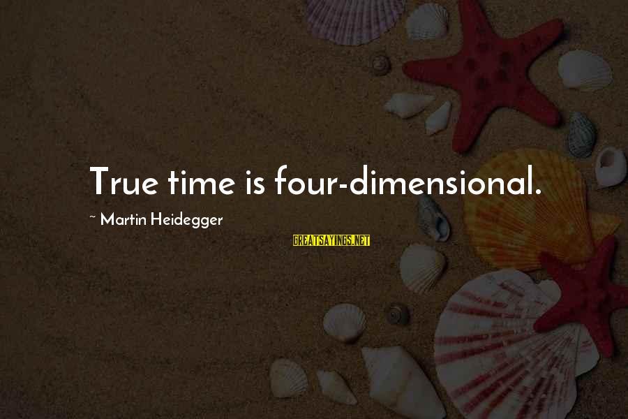 Heidegger Sayings By Martin Heidegger: True time is four-dimensional.