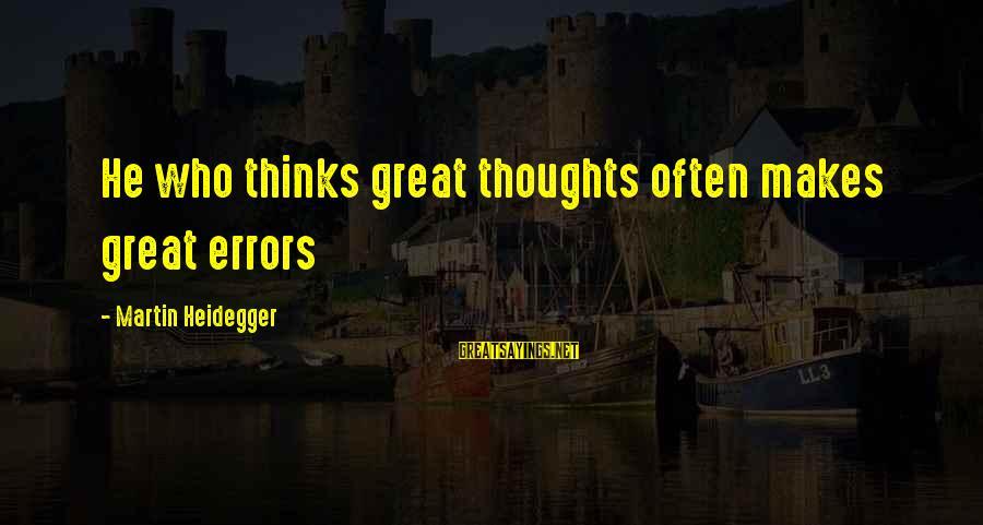 Heidegger Sayings By Martin Heidegger: He who thinks great thoughts often makes great errors