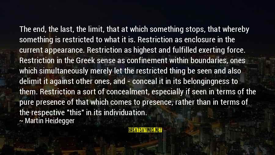 Heidegger Sayings By Martin Heidegger: The end, the last, the limit, that at which something stops, that whereby something is
