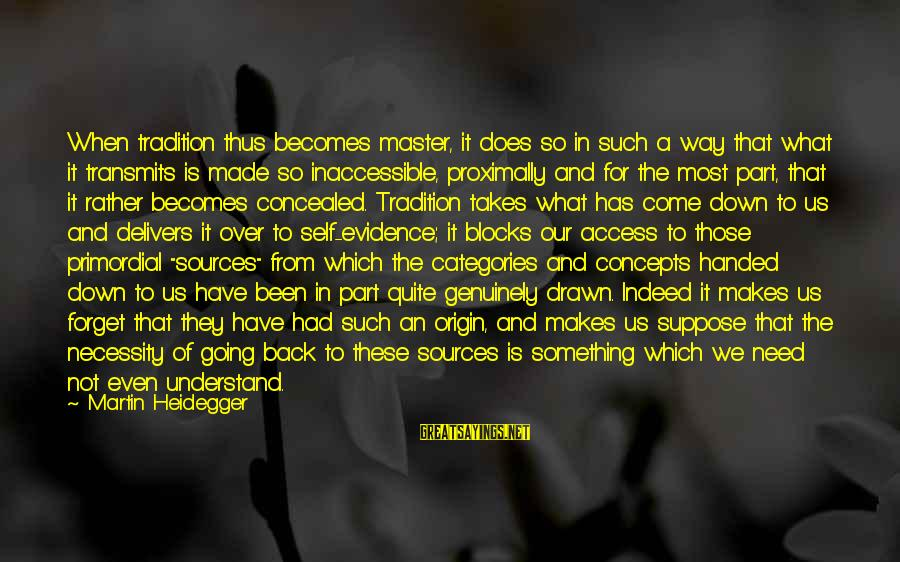 Heidegger Sayings By Martin Heidegger: When tradition thus becomes master, it does so in such a way that what it
