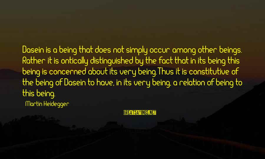 Heidegger Sayings By Martin Heidegger: Dasein is a being that does not simply occur among other beings. Rather it is