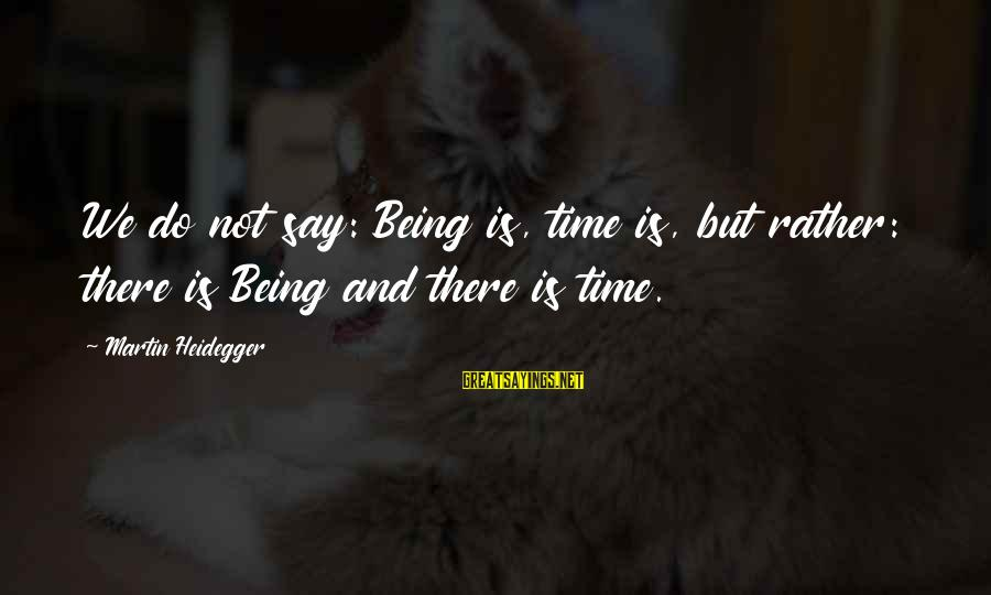 Heidegger Sayings By Martin Heidegger: We do not say: Being is, time is, but rather: there is Being and there