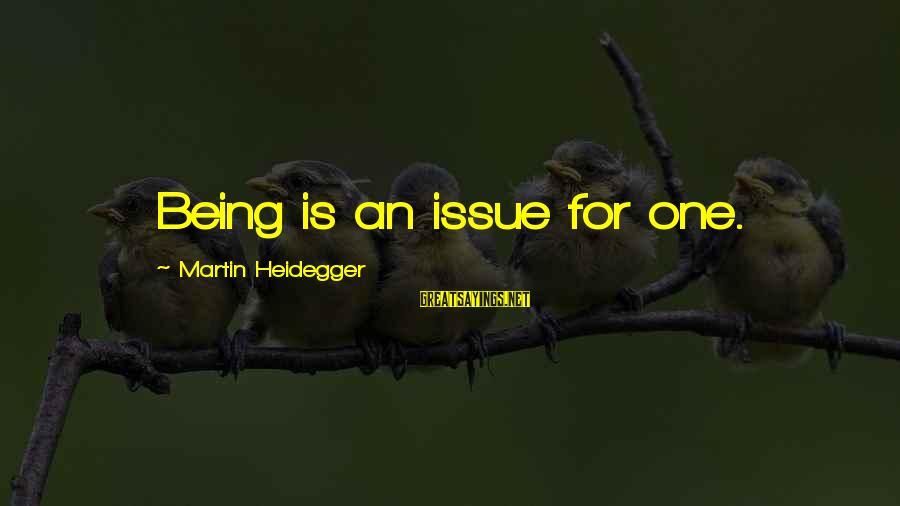 Heidegger Sayings By Martin Heidegger: Being is an issue for one.