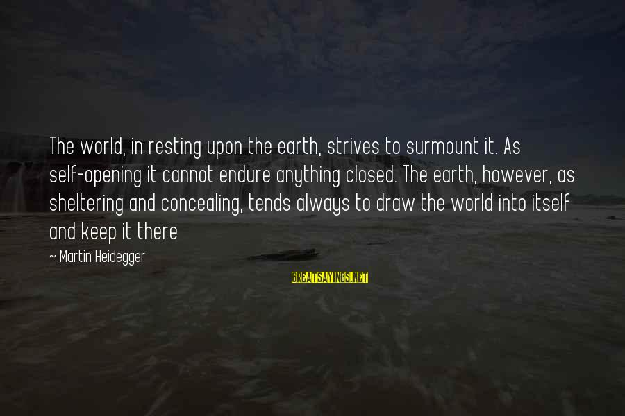 Heidegger Sayings By Martin Heidegger: The world, in resting upon the earth, strives to surmount it. As self-opening it cannot