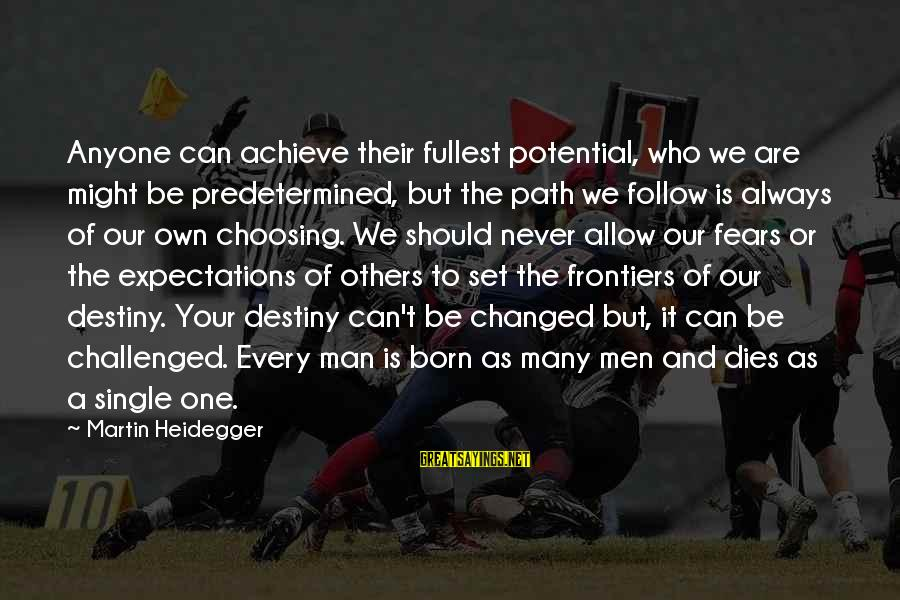 Heidegger Sayings By Martin Heidegger: Anyone can achieve their fullest potential, who we are might be predetermined, but the path