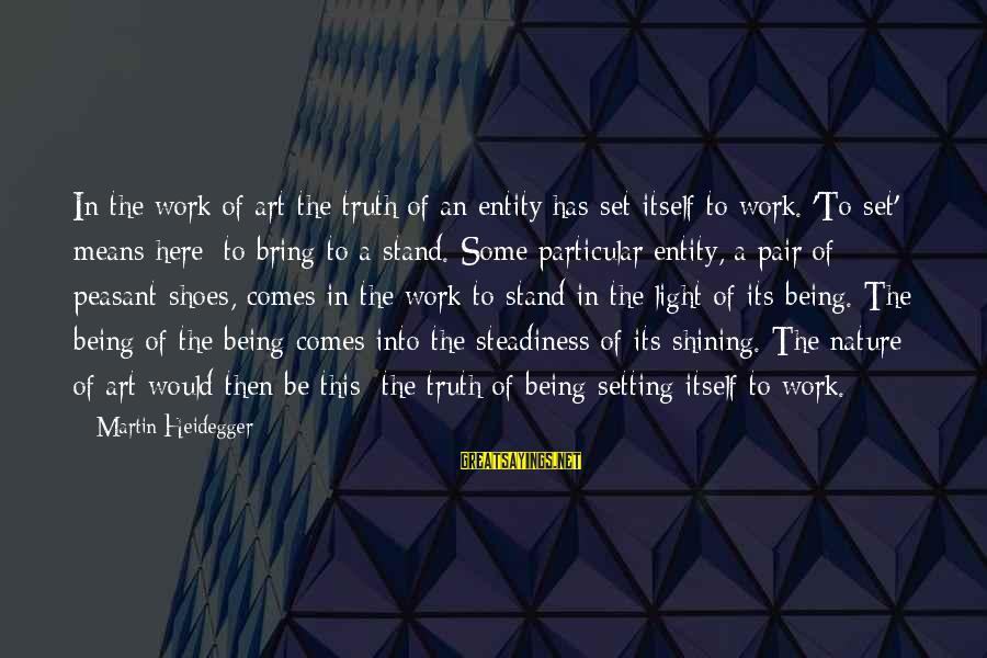 Heidegger Sayings By Martin Heidegger: In the work of art the truth of an entity has set itself to work.