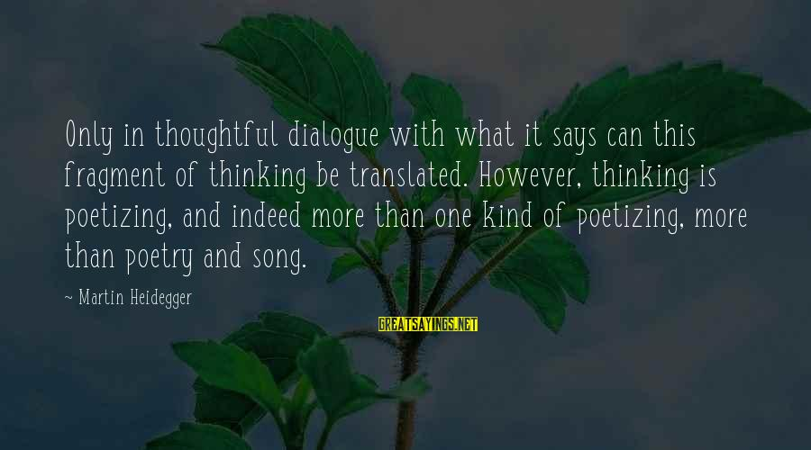 Heidegger Sayings By Martin Heidegger: Only in thoughtful dialogue with what it says can this fragment of thinking be translated.