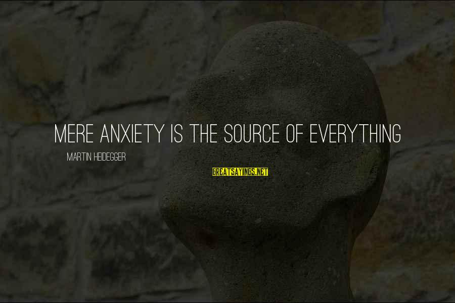 Heidegger Sayings By Martin Heidegger: Mere anxiety is the source of everything