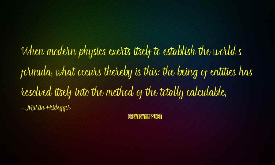 Heidegger Sayings By Martin Heidegger: When modern physics exerts itself to establish the world's formula, what occurs thereby is this: