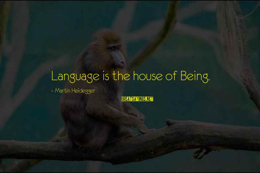 Heidegger Sayings By Martin Heidegger: Language is the house of Being.