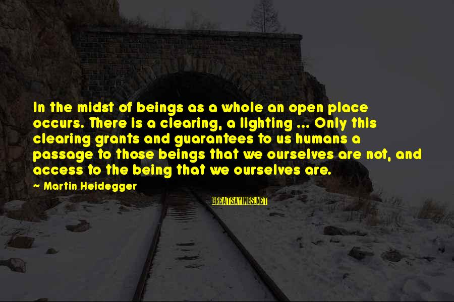 Heidegger Sayings By Martin Heidegger: In the midst of beings as a whole an open place occurs. There is a