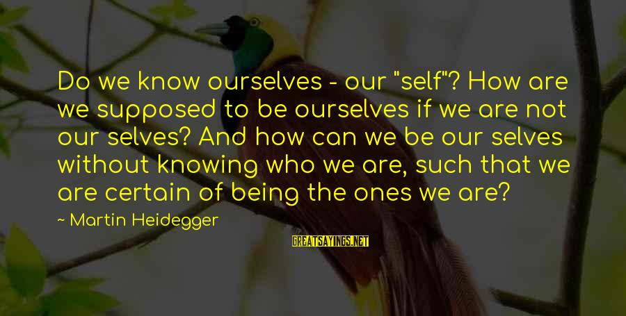 """Heidegger Sayings By Martin Heidegger: Do we know ourselves - our """"self""""? How are we supposed to be ourselves if"""