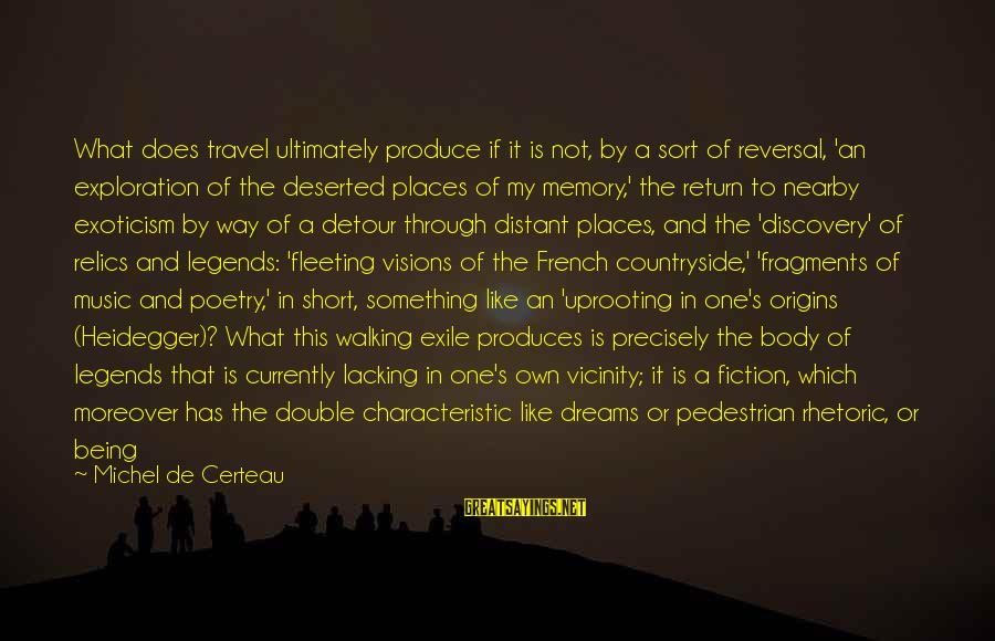 Heidegger Sayings By Michel De Certeau: What does travel ultimately produce if it is not, by a sort of reversal, 'an