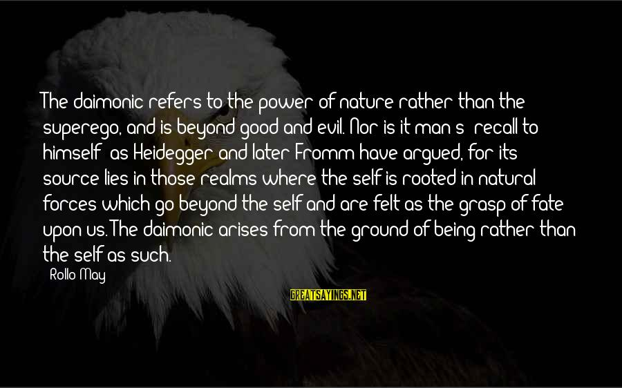 Heidegger Sayings By Rollo May: The daimonic refers to the power of nature rather than the superego, and is beyond