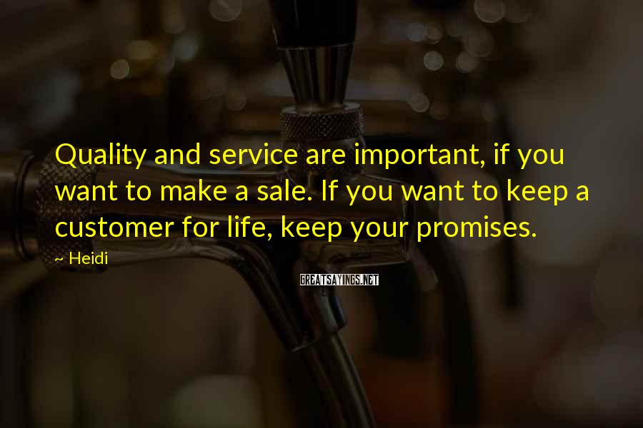 Heidi Sayings: Quality and service are important, if you want to make a sale. If you want