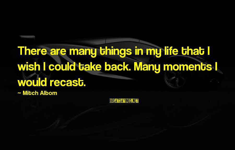 Heinrich Von Treitschke Sayings By Mitch Albom: There are many things in my life that I wish I could take back. Many