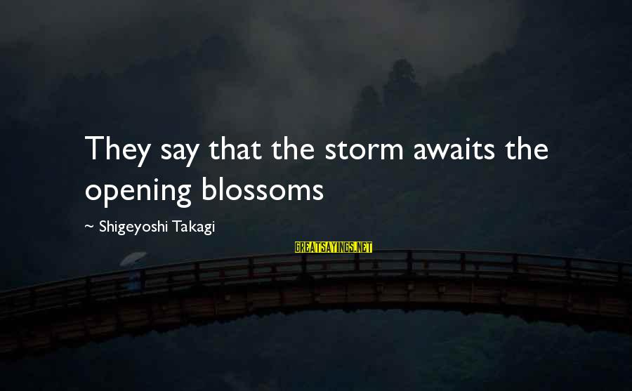 Heinrich Von Treitschke Sayings By Shigeyoshi Takagi: They say that the storm awaits the opening blossoms