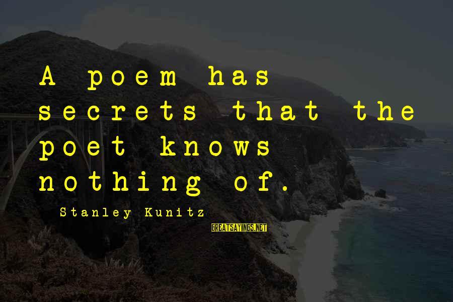 Heinrich Von Treitschke Sayings By Stanley Kunitz: A poem has secrets that the poet knows nothing of.