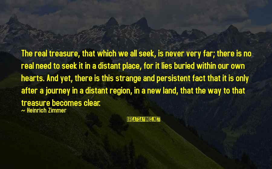 Heinrich Zimmer Sayings By Heinrich Zimmer: The real treasure, that which we all seek, is never very far; there is no