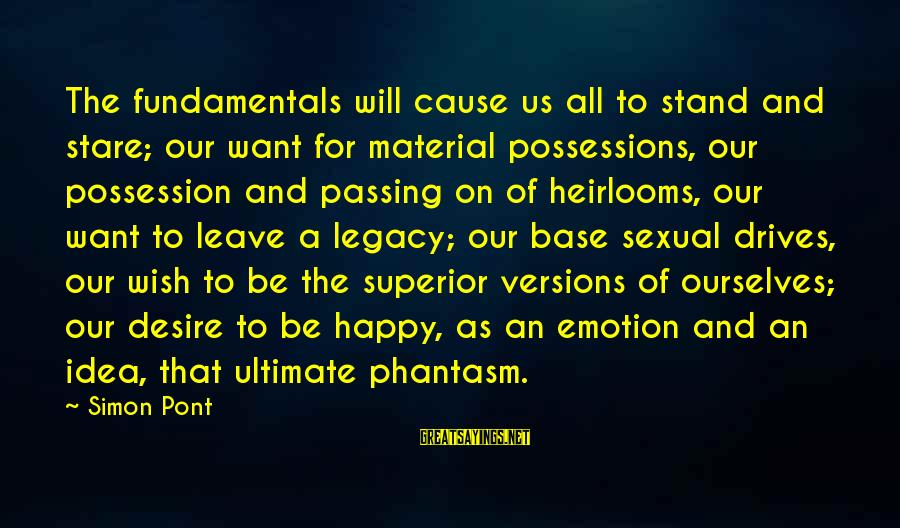 Heirlooms Sayings By Simon Pont: The fundamentals will cause us all to stand and stare; our want for material possessions,
