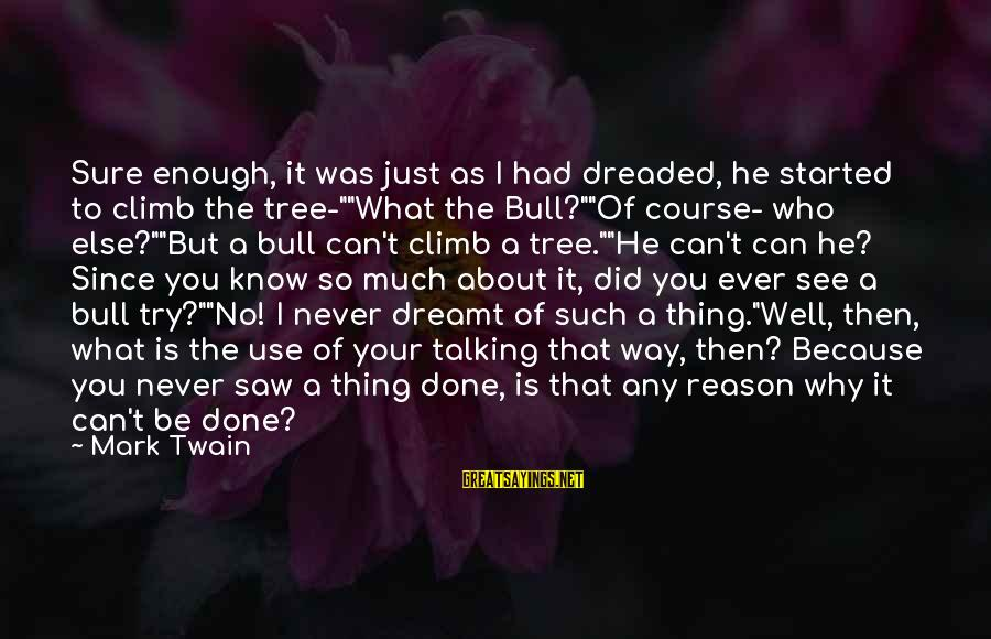 """Hektor Sayings By Mark Twain: Sure enough, it was just as I had dreaded, he started to climb the tree-""""""""What"""