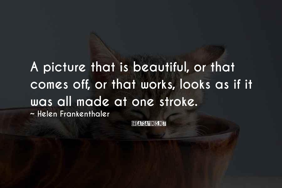Helen Frankenthaler Sayings: A picture that is beautiful, or that comes off, or that works, looks as if