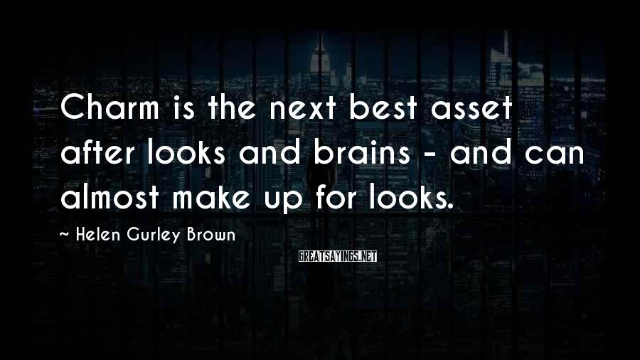 Helen Gurley Brown Sayings: Charm is the next best asset after looks and brains - and can almost make