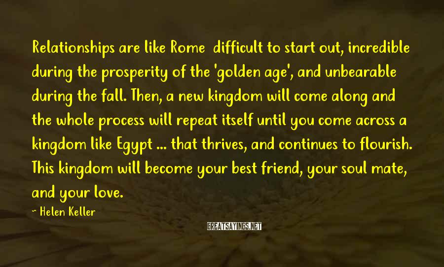 Helen Keller Sayings: Relationships are like Rome difficult to start out, incredible during the prosperity of the 'golden