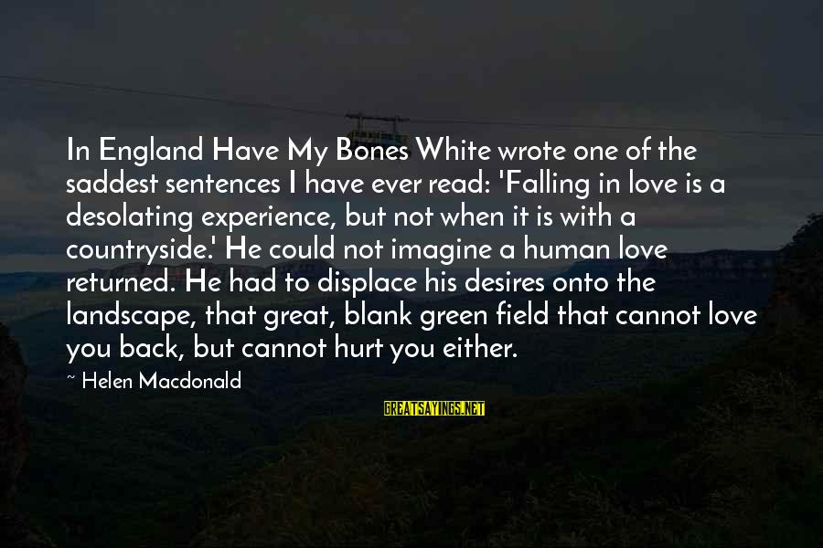Helen Macdonald Sayings By Helen Macdonald: In England Have My Bones White wrote one of the saddest sentences I have ever