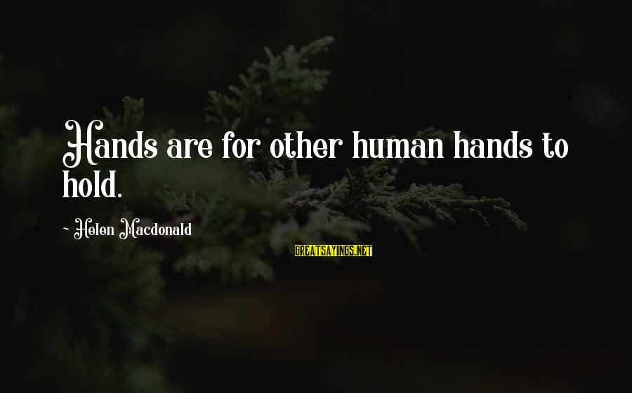 Helen Macdonald Sayings By Helen Macdonald: Hands are for other human hands to hold.