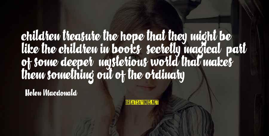 Helen Macdonald Sayings By Helen Macdonald: children treasure the hope that they might be like the children in books: secretly magical,