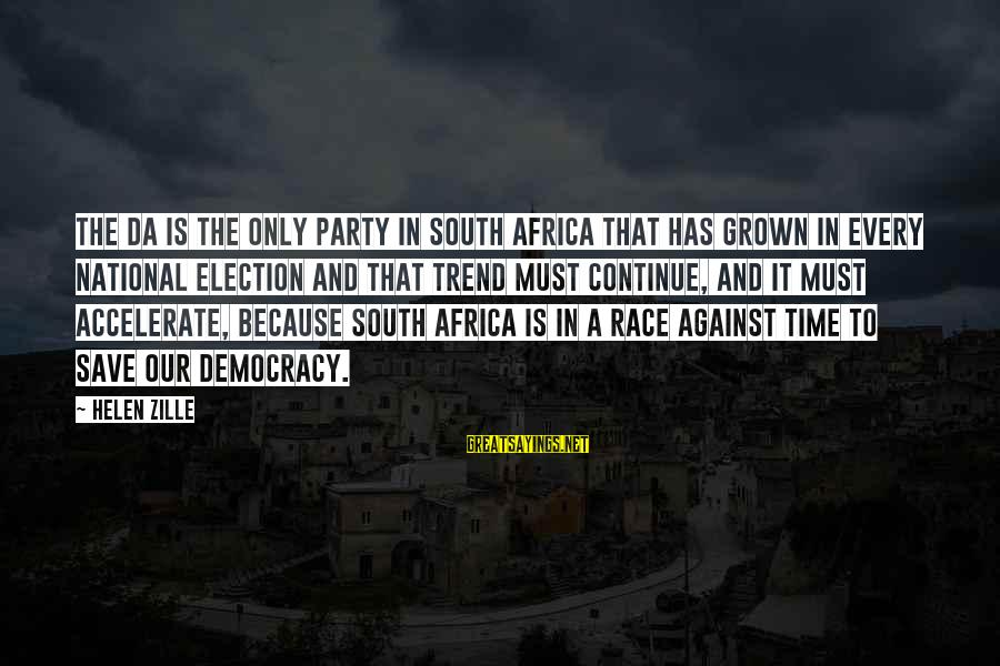Helen Zille Sayings By Helen Zille: The DA is the only party in South Africa that has grown in every national