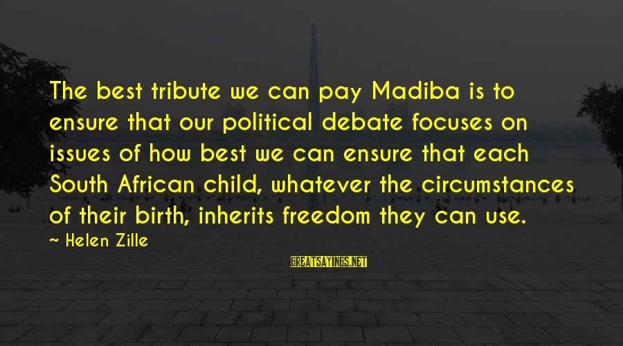 Helen Zille Sayings By Helen Zille: The best tribute we can pay Madiba is to ensure that our political debate focuses