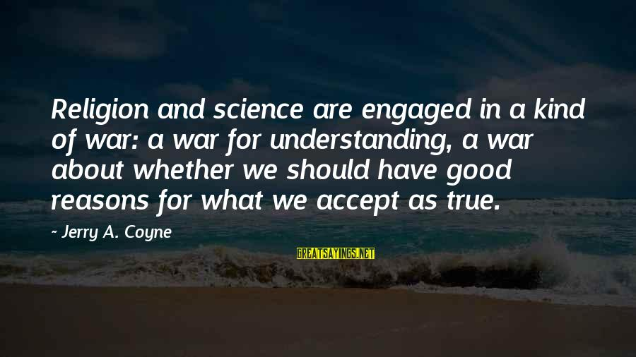 Helen Zille Sayings By Jerry A. Coyne: Religion and science are engaged in a kind of war: a war for understanding, a